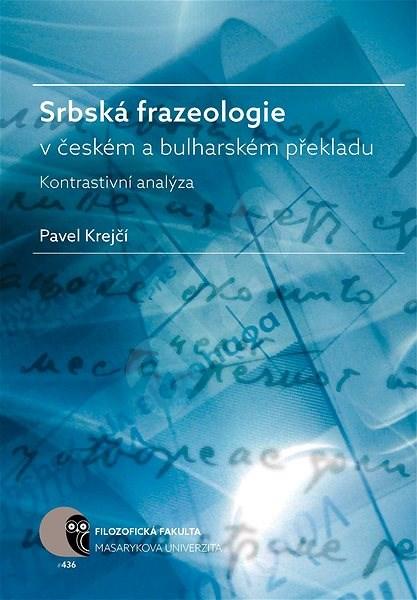 Srbská frazeologie v českém a bulharském překladu - Pavel Krejčí
