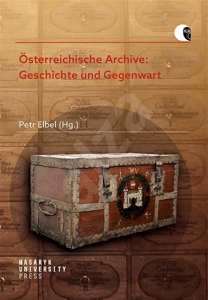 Österreichische Archive: Geschichte und Gegenwart - Petr Elbel