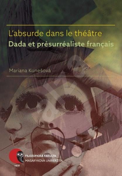 L'absurde dans le théâtre Dada et présurréaliste français - Mariana Kunešová