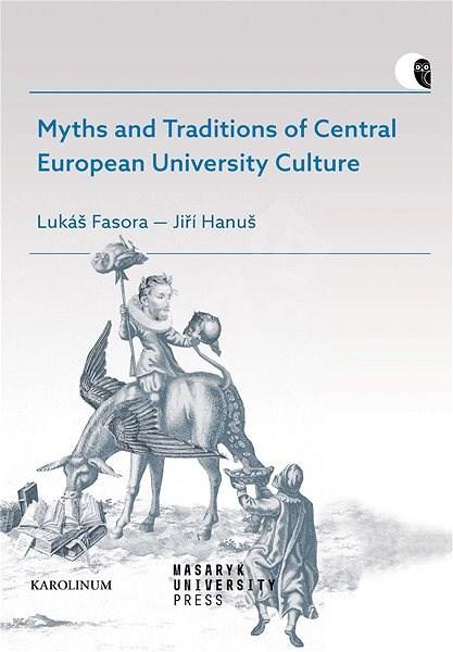 Myths and Traditions of Central European University Culture - Jiří Hanuš
