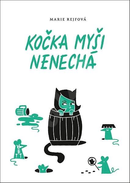 Kočka myši nenechá - Marie Rejfová
