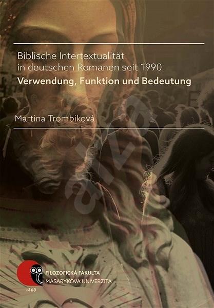 Biblische Intertextualität in deutschen Romanen seit 1990 - Martina Trombiková