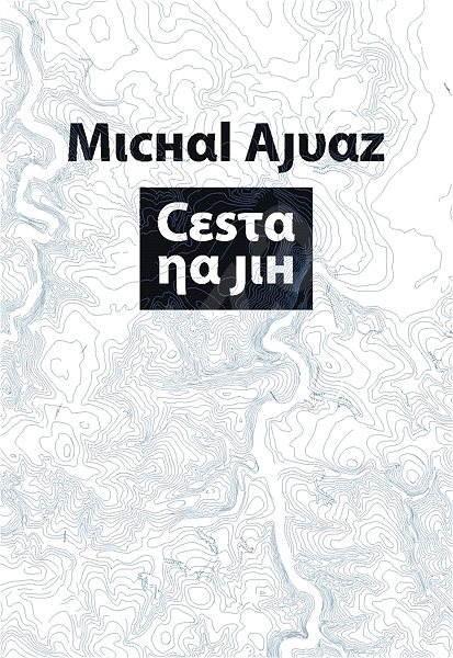Cesta na Jih - Michal Ajvaz