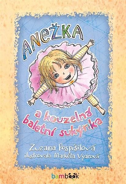 Anežka a kouzelná baletní sukýnka - Zuzana Pospíšilová