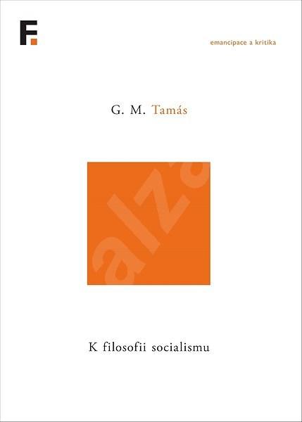 K filosofii socialismu - G. M. Tamás