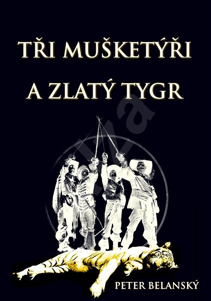Tři mušketýři a zlatý tygr - Peter Belanský