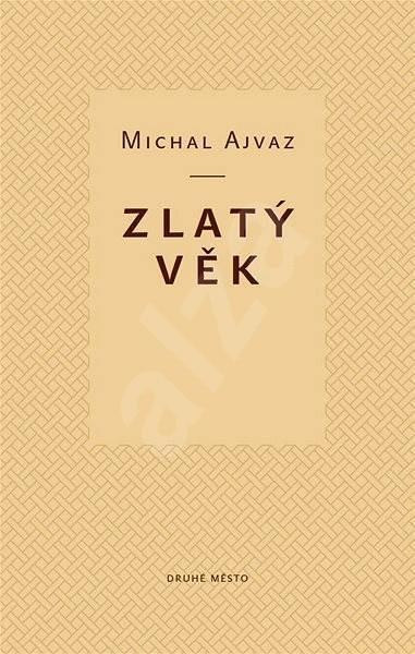 Zlatý věk - Michal Ajvaz
