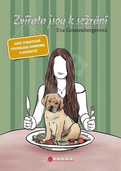 Zvířata jsou k sežrání - Eva Grestenbergerová