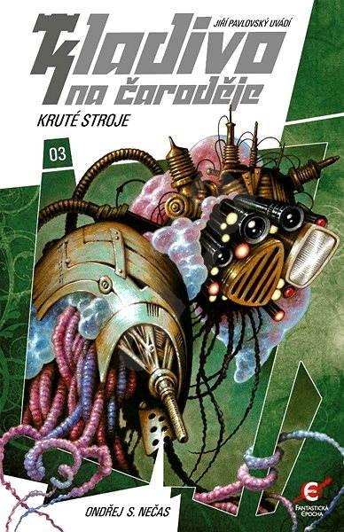 Kladivo na čaroděje 03: Kruté stroje - Ondřej S. Nečas