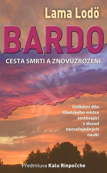 BARDO: Cesta smrti a znovuzrození - Lodö Lama