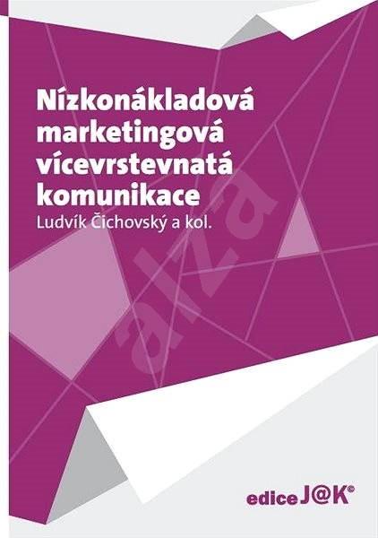 Nízkonákladová marketingová vícevrstevnatá komunikace - RNDr. Ludvík Čichovský CSc