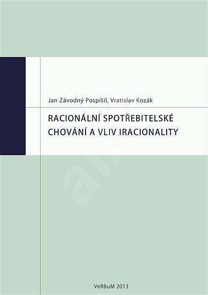 Racionální spotřebitelské chování a vliv iracionality - Vratislav Kozák