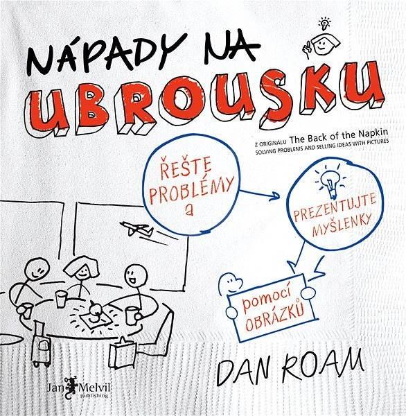 Nápady na ubrousku - Dan Roam