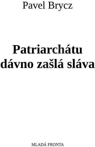 Patriarchátu dávno zašlá sláva - Pavel Brycz