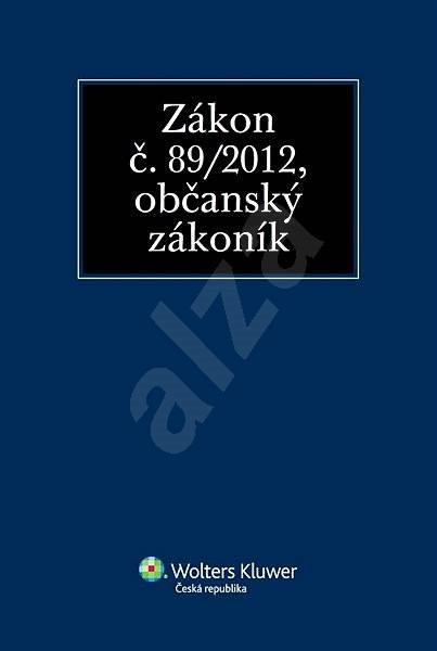 Zákon č. 89/2012 Sb., občanský zákoník - kolektiv autorů