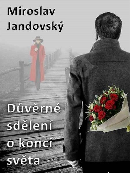 Důvěrné sdělení o konci světa - Miroslav Jandovský
