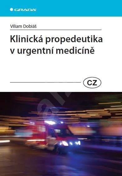 Klinická propedeutika v urgentní medicíně - Viliam Dobiáš