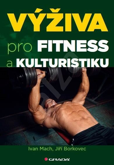 Výživa pro fitness a kulturistiku - Ivan Mach