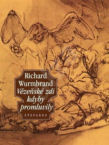 Vězeňské zdi kdyby promluvily - Richard Wurmbrand