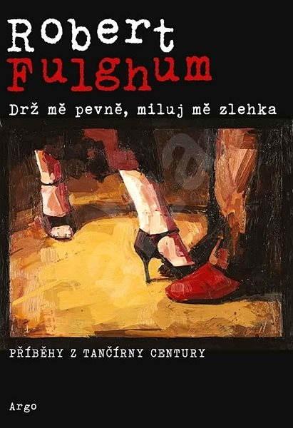 Drž mě pevně, miluj mě zlehka - Robert Fulghum