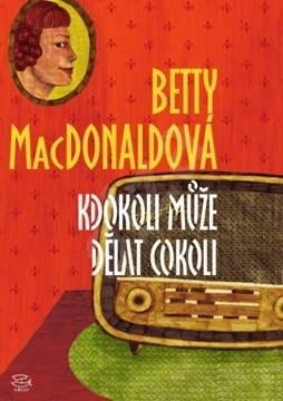 Kdokoli může dělat cokoli - Betty MacDonaldová