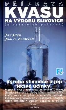 Příprava kvasu na výrobu slivovice (a ostatních pálenek): Výroba slivovice a její léčivé účinky - Jan Jílek; Josef A. Zentrich