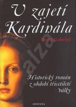 V zajetí Kardinála: Historický román z období třicetileté války - Petra Gabriel
