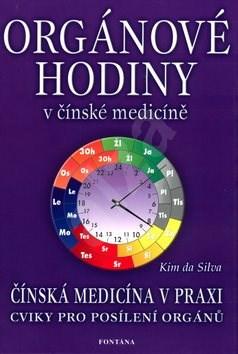 Orgánové hodiny v čínské medicíně: Čínská medicína v praxi. Cviky pro posílení orgánů. - Kim da Silva