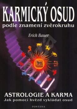 Karmický osud podle znamení zvěrokruhu: Astrologie a karma - Erich Bauer