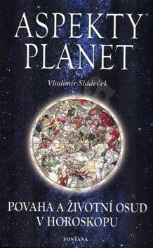 Aspekty planet: Povaha a živtoní osud v horoskopu - Vladimír Sládeček