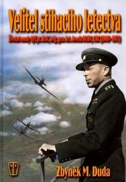 Velitel stíhacího letectva: Životní osud G/Cpt., RAF, Brig. gen.let.,Josefa Dudy, CBE(1905-1977) - Zbyněk Miloš Duda