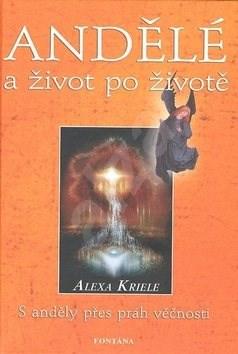 Andělé a život po životě - Alexa Kriele