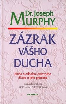 Zázrak vášho ducha: Kniha o odhalení duševného života a jeho premene - Joseph Murphy