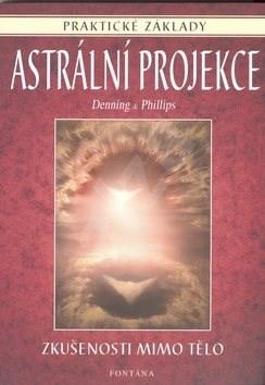 Astrální projekce: Praktické základy - Melita Denning; Osborne Phillips