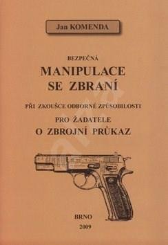 Bezpečná manipulace se zbraní při zkoušce odborné způsobilosti: pro žadatele o zbrojní průkaz - Jan Komenda