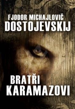 Bratři Karamazovi - Fjodor Michajlovič Dostojevskij