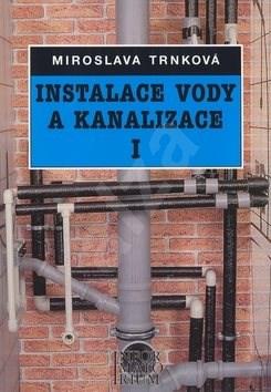 Instalace vody a kanalizace I: Pro 1. ročník UO Instalatér - M. Trnková