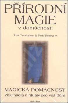 Přírodní magie v domácnosti: Magická domácnost - Scott Cunningham; David Harrington