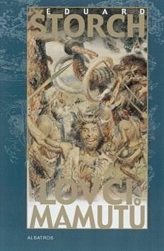 Lovci mamutů - Eduard Štorch; Zdeněk Burian