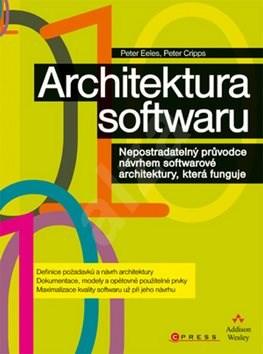 Architektura softwaru: Nepostradatelný průvodce návrhem softwarové architektury, která funguje - Peter Eeles