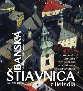 Banská Štiavnica z lietadla: slovensky english deutsch magyar - Vladimír Bárta; Vladimír Barta