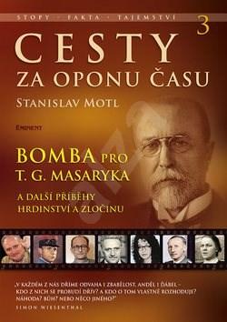 Cesty za oponu času 3: Bomba pro T. G. Masaryka - Stanislav Motl
