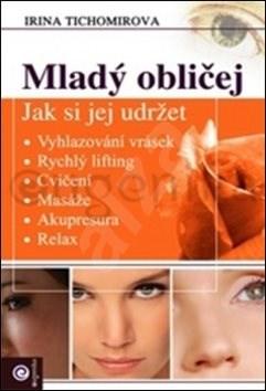 Mladý obličej: Jak si jej udržet - Irina Tichomirova
