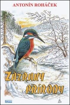 Zázraky přírody - Antonín Roháček