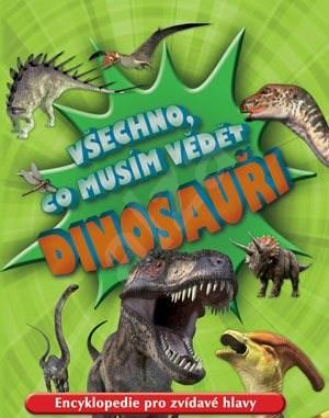 Všechno, co musím vědět Dinosauři: Encyklopedie pro zvídavé hlavy -