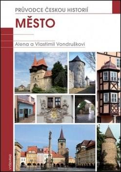 Město: Průvodce českou historií - Alena Vondrušková; Vlastimil Vondruška