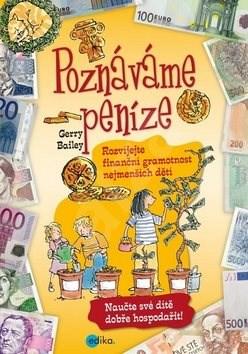 Poznáváme peníze: Rozvíjejte finanční gramotnost nejmenších dětí - Gerry Bailey