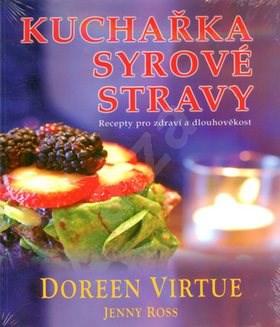 Kuchařka syrové stravy: Recepty pro zdraví a dlouhověkost - Doreen Virtue