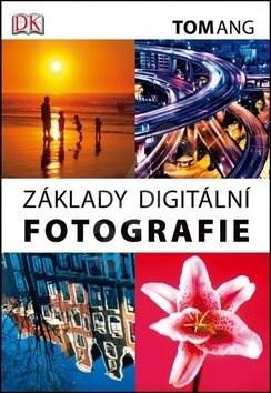 Základy digitální fotografie - Tom Ang