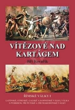 Vítězové nad Kartágem: Římské války I - Jiří Kovařík